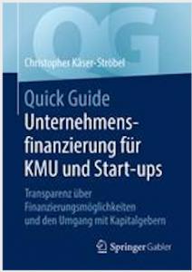 Quick Guide - Unternehmensfinanzierung für KMU und Start-UPs